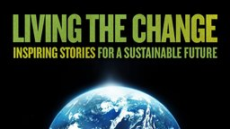 Living the Change - Inspiring Stories for a Sustainable Future
